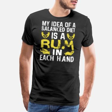 Rummy My Idea Of Balanced Diet Is Rum In Each Hand - Men's Premium T-Shirt