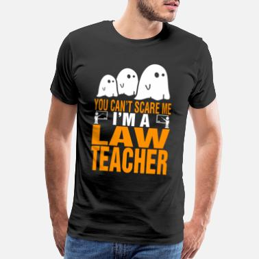 Cant You Cant Scare Me Im Law Teacher Halloween - Men's Premium T-Shirt