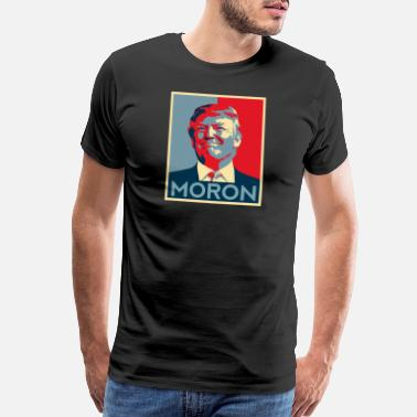 Anti Kids Quotes Anti Trump Funny Quote Democrat Moron Resistance - Men's Premium T-Shirt