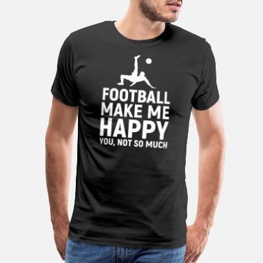College Sports Geek Football Make me Happy you not so much - Men's Premium T-Shirt