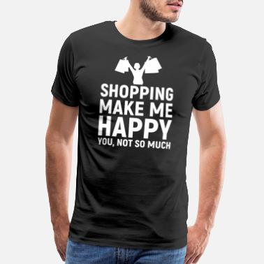 Gift Illusion Shopping Make Me Happy You, Not so Much - Men's Premium T-Shirt