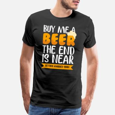 Bier Married - Buy Me A Beer The End Is Near - Men's Premium T-Shirt
