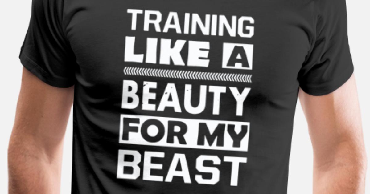 65f9b10e62 Training Like A Beauty For My Beast funny Men's Premium T-Shirt |  Spreadshirt
