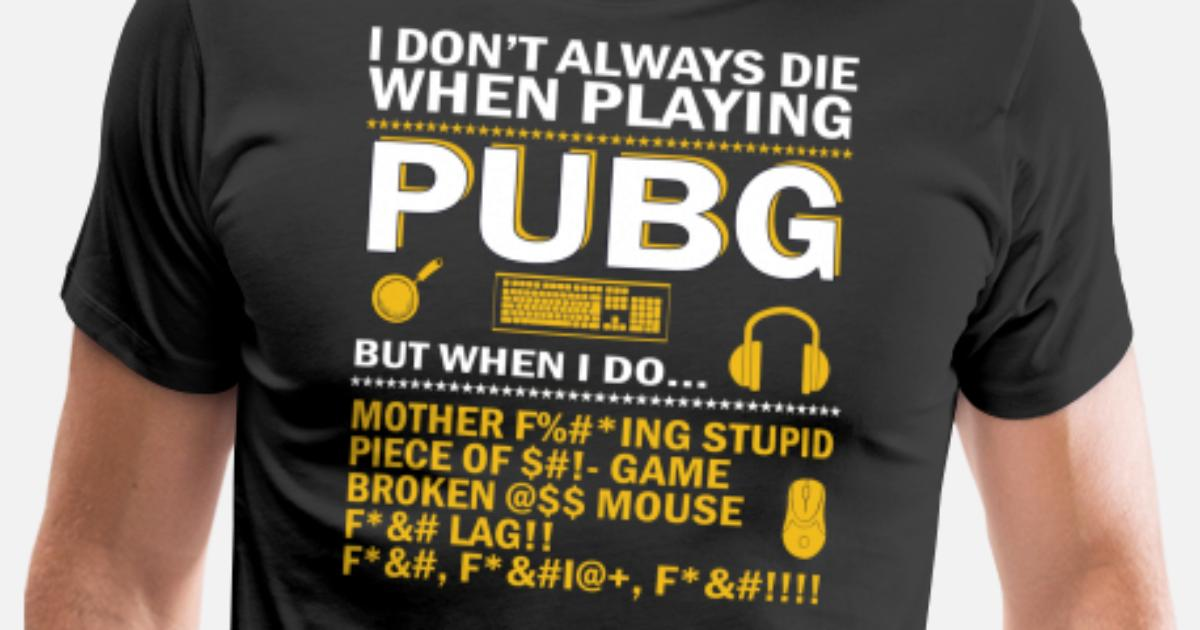 Pubg funny quote Men's Premium T-Shirt | Spreadshirt