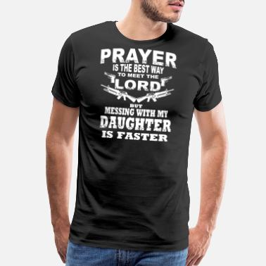 Mess With Daughter Don T Mess My Daughter - Men's Premium T-Shirt