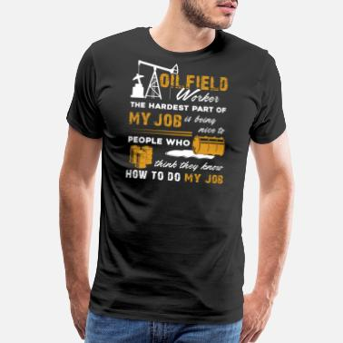 Oilfield Oilfield Worker My Job Shirt - Men's Premium T-Shirt