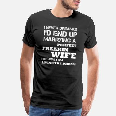 Best Freakin Papa Ever Mens I'd End Up Marrying A Perfect Freakin' Wife - Men's Premium T-Shirt