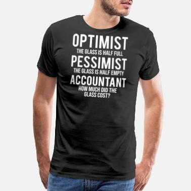 1eb332c7 Funny Accountant Optimist Pessimist Accountant Glass Funny T-shirt - Men's  Premium T-Shirt