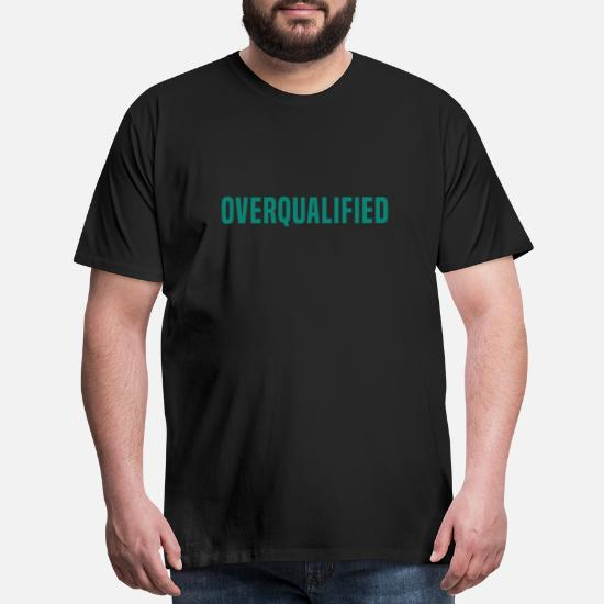 9c9a99dc8e944 Overqualified Men's Premium T-Shirt | Spreadshirt