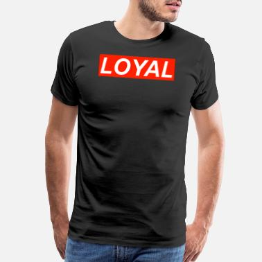 Loyal loyal - Men's Premium T-Shirt