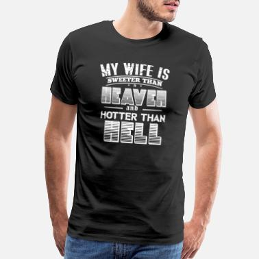 Sweeter My wife is sweeter than heaven and hotter thanhell - Men's Premium T-Shirt