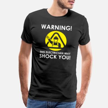 Lightning Funny Electrician May Shock You Gift Idea - Men's Premium T-Shirt