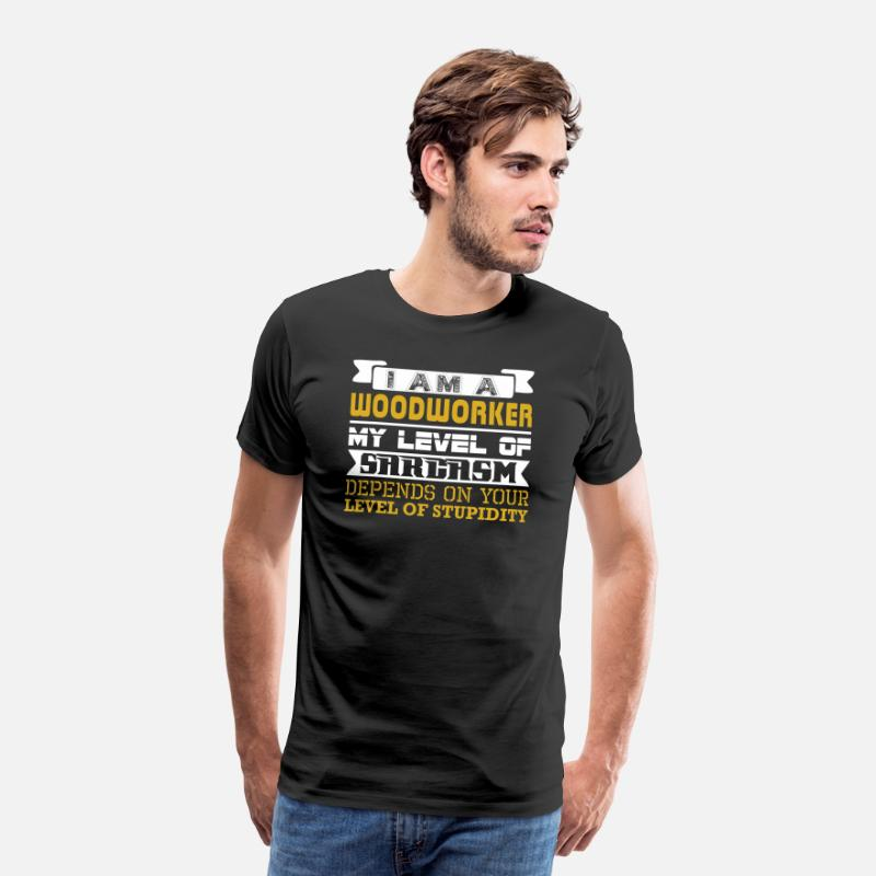 Stupidity T-Shirts - Im Woodworker Level Sarcasm Depend Level Stupidity - Men's Premium T-Shirt black
