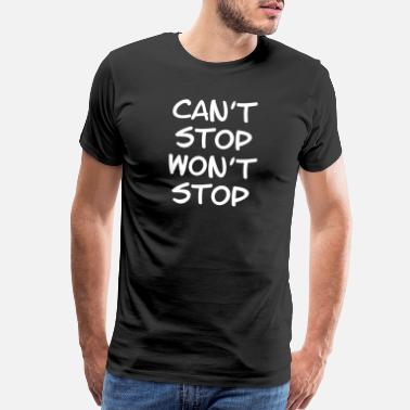 Stop Sign May Not Stop Wanting Not Stop Succeeding - Men's Premium T-Shirt
