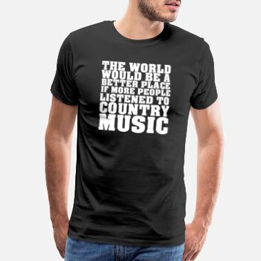 Places Of Interest The World Would Be A Better Place Country Music - Men's Premium T-Shirt