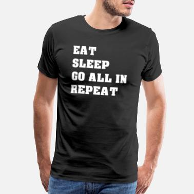 Jokes Poker Eat Sleep Go Repeat Poker - Men's Premium T-Shirt