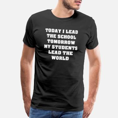Of Import Today I Lead The School Tomorrow My Students Lead - Men's Premium T-Shirt