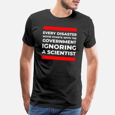 Disaster Disaster movie government ignoring scientist black - Men's Premium T-Shirt