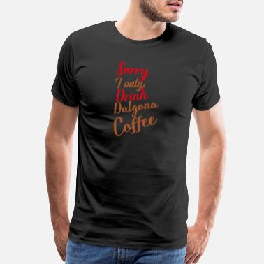 Whisk Sorry I only drink Dalgona Coffee - Brown - Men's Premium T-Shirt