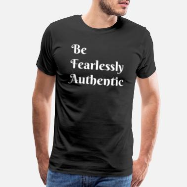 Belief Be fearlessly authentic, Original, Personality - Men's Premium T-Shirt