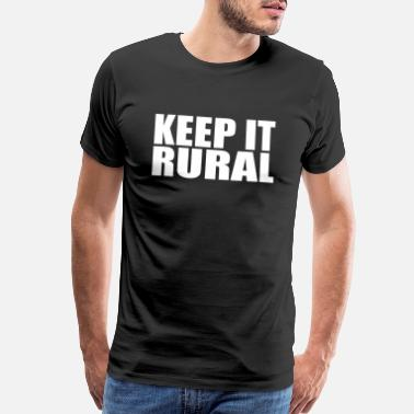 Rural Keep it rural farming quote Copy - Men's Premium T-Shirt