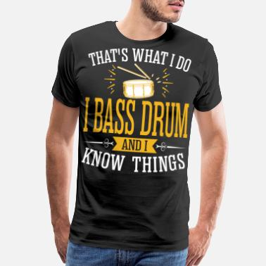 I Bass Drum And I Know Thing - Men's Premium T-Shirt
