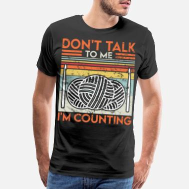 Yarn Crochet Yarn Lovers Don`t Talk To Me Funny - Men's Premium T-Shirt