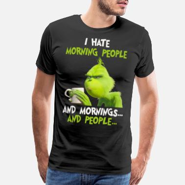 Morning I hate morning people and morning and people shirt - Men's Premium T-Shirt