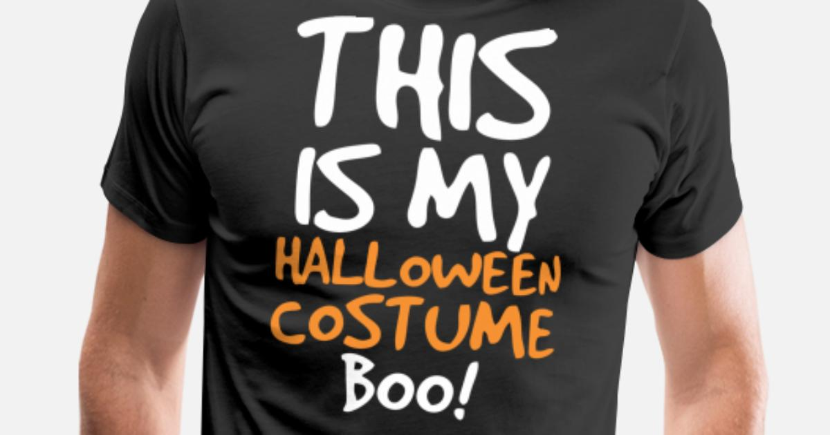 9de0cf86 This Is My Halloween Costume Boo Men's Premium T-Shirt | Spreadshirt