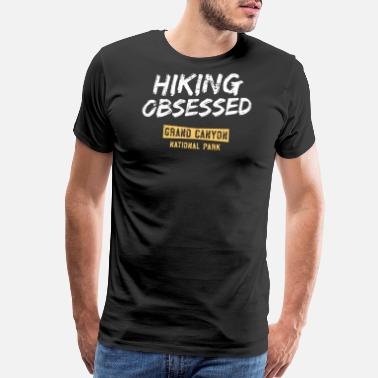 Flagstaff Hiking Obsessed Grand Canyon National Park T Shirt Hike - Men's Premium T-Shirt
