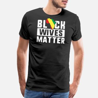 Hip Kids Black Wives Matter TShirt Africa History Month - Men's Premium T-Shirt