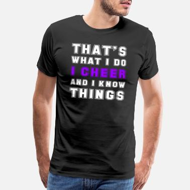 Cheerleader That's What I Do I Cheer And I Know Things Quote - Men's Premium T-Shirt