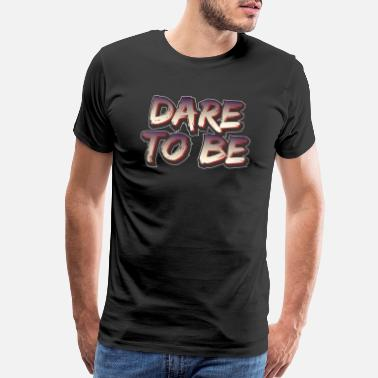Daring Dare to Be - Men's Premium T-Shirt