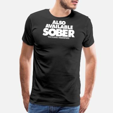 Sober Also Available Sober - Men's Premium T-Shirt