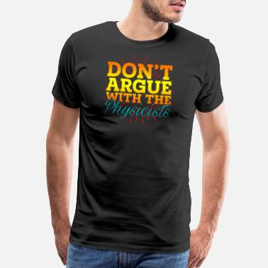 Einstein Science Don't argue with the Physicists - Men's Premium T-Shirt