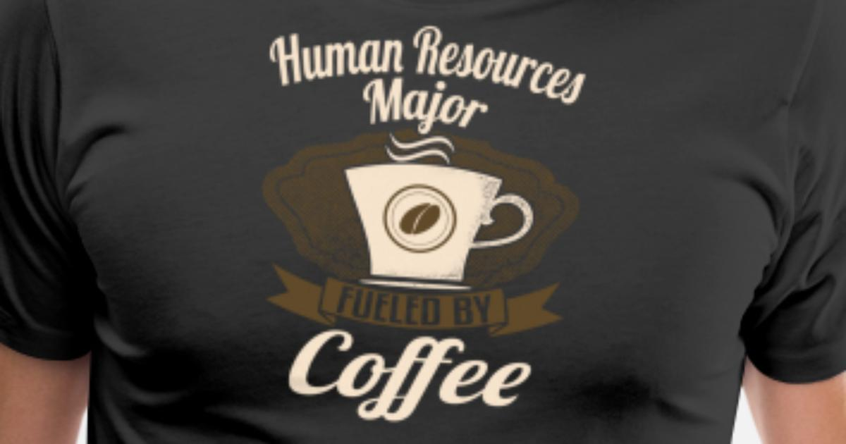 abfdc1ee Human Resources Major Fueled By Coffee Men's Premium T-Shirt | Spreadshirt