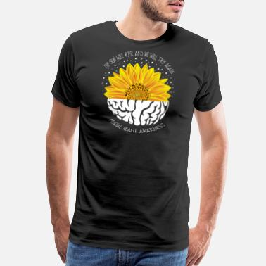Mental Health The Sun Will Rise And We Will Try Again Mental - Men's Premium T-Shirt