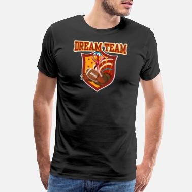 Team Turkey Dream Team Football Thanksgiving Turkey - Men's Premium T-Shirt