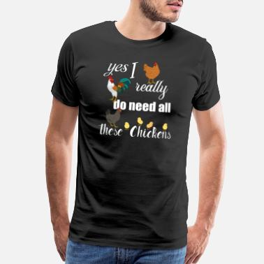 Rooster Cartoon Yes I Really Do Need All These Chickens T-Shirt - Men's Premium T-Shirt