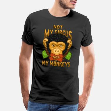 Circus Not My Circus Not My Monkeys / Affe - Men's Premium T-Shirt