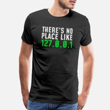 Place Funny There's No Place Like 127.0.0.1 (Home) - Men's Premium T-Shirt