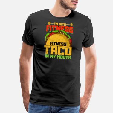 Fitness I am into Fitness - Taco - Men's Premium T-Shirt