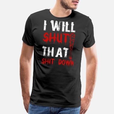 I Will Shut That Shit Down I Will Shut That Shit Down - Men's Premium T-Shirt