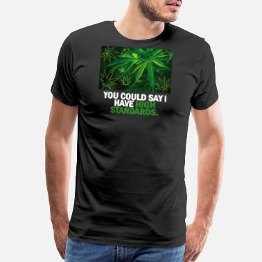 Cannibus YOU CAN SAY I HAVE HIGH STANDARDS - Men's Premium T-Shirt