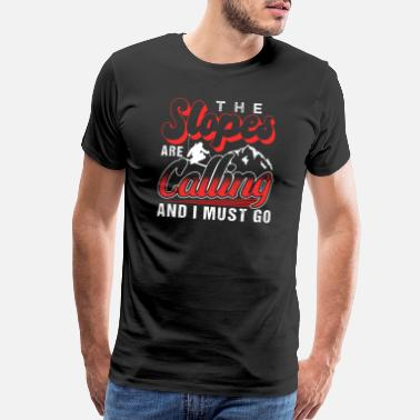 Ski The Slopes Are Calling And I Must Go - Men's Premium T-Shirt