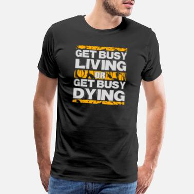 Rausch Get busy living or get busy dying - Men's Premium T-Shirt