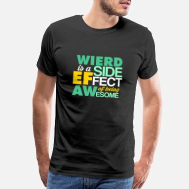 Egotistical Weird Is Side Effect Of Being Awesome Geek Saying - Men's Premium T-Shirt