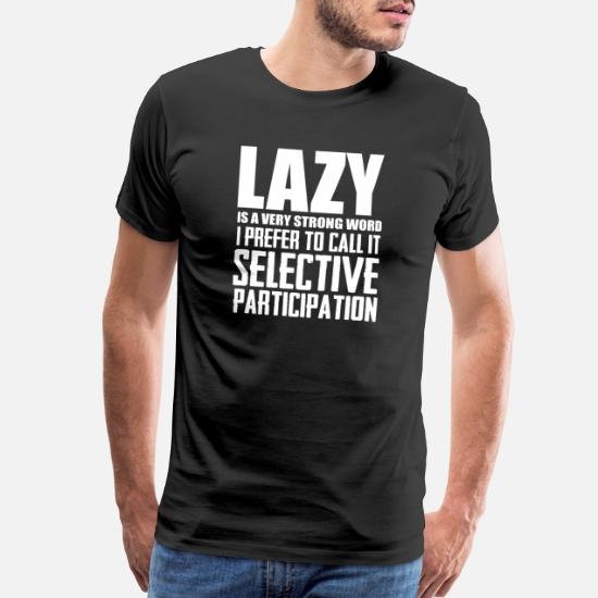 Lazy is a very strong word cool smart funny tshirt' Men's Premium T-Shirt   Spreadshirt