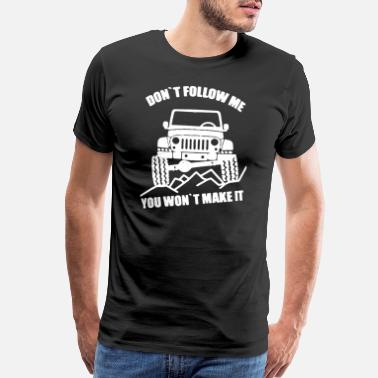 Funny Road Signs DON T FOLLOW ME YOU WONT MAKE IT JEEP off road Fun - Men's Premium T-Shirt