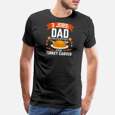 Fuck Fathers Day 3 jobs dad Orthoptist turkey carver Thanksgiving - Men's Premium T-Shirt
